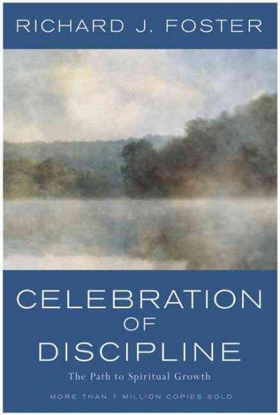Celebration of Discipline: The Path to Spiritual Growth : 20th Anniversary Edition (Hardcover)