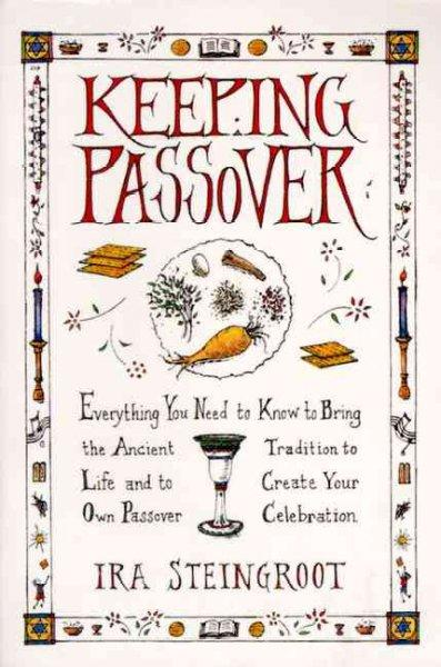 Keeping Passover: Everything You Need to Know to Bring the Ancient Tradition to Life and Create Your Own Passover... (Paperback)