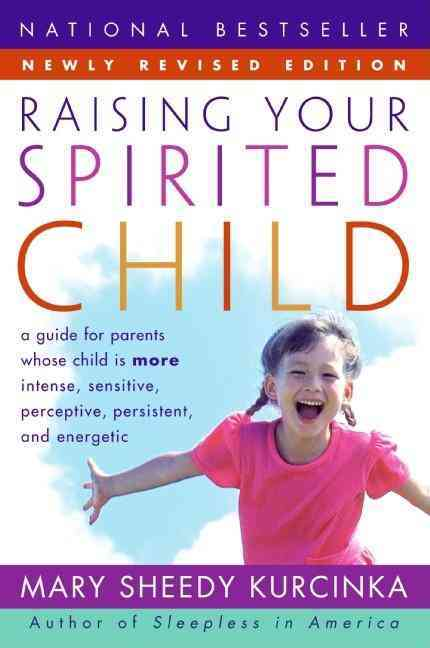 Raising Your Spirited Child: A Guide for Parents Whose Child Is More Intense, Sensitive, Perceptive, Persistent, ... (Paperback)