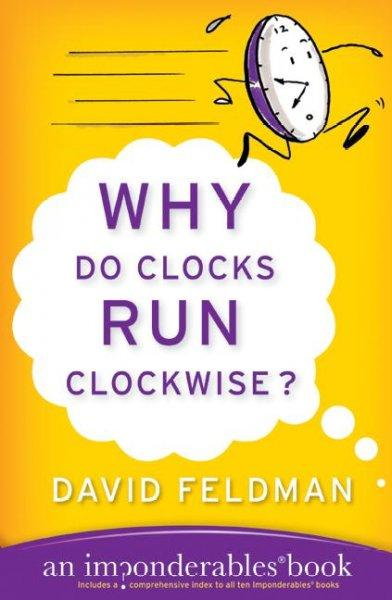 Why Do Clocks Run Clockwise?: An Imponderables Book (Paperback)