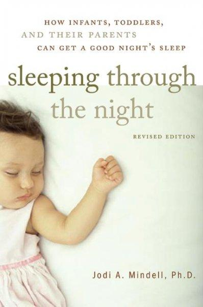 Sleeping Through The Night: How Infants, Toddlers, And Their Parents Can Get A Good Night's Sleep (Paperback)