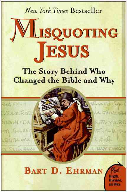 Misquoting Jesus: The Story Behind Who Changed the Bible And Why (Paperback)