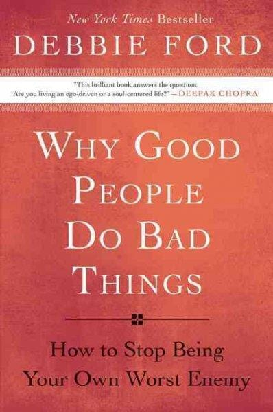 Why Good People Do Bad Things: How to Stop Being Your Own Worst Enemy (Paperback)