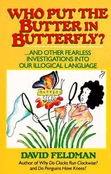Who Put the Butter in Butterfly?: And Other Fearless Investigations into Our Illogical Language (Paperback)