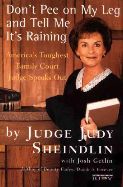 Don't Pee on My Leg and Tell Me It's Raining: America's Toughest Family Court Judge Speaks Out (Paperback)