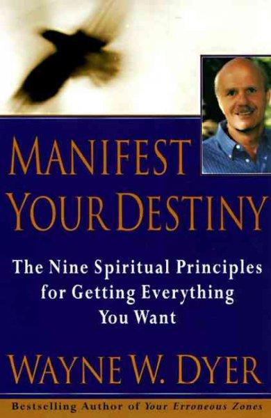 Manifest Your Destiny: The Nine Spiritual Principles for Getting Everything You Want (Paperback)