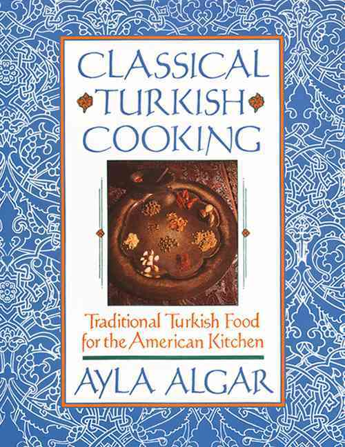 Classical Turkish Cooking: Traditional Turkish Food for the American Kitchen (Paperback)