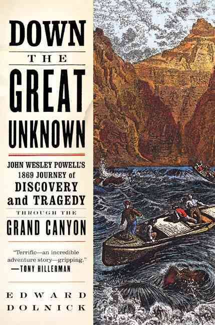 Down the Great Unknown: John Wesley Powell's 1869 Journey of Discovery and Tragedy Through the Grand Canyon (Paperback)