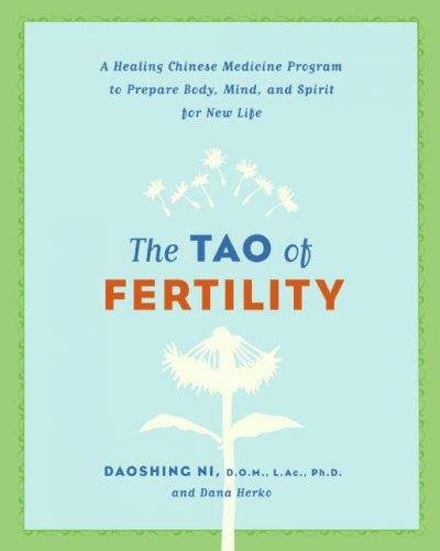 The Tao of Fertility: A Healing Chinese Medicine Program to Prepare Body, Mind, and Spirit for New Life (Paperback)