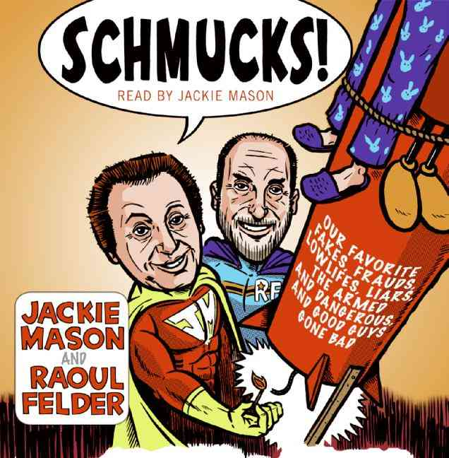 Schmucks!: Our Favorite Fakes, Frauds, Lowlifes, Liars, The Armed and Dangerous, and Good Guys Gone Bad (CD-Audio)
