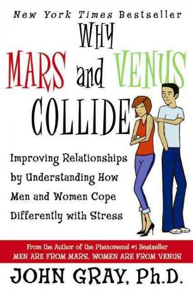 Why Mars and Venus Collide: Improving Relationships by Understanding How Men and Women Cope Differently With Stress (Paperback)
