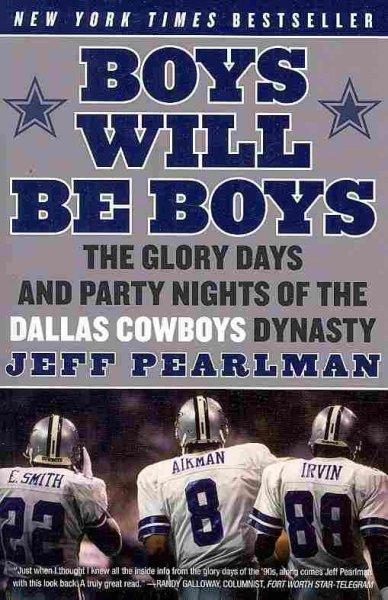 Boys Will Be Boys: The Glory Days and Party Nights of the Dallas Cowboys Dynasty (Paperback)
