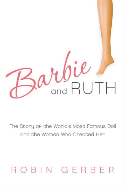 Barbie and Ruth: The Story of the World's Most Famous Doll and the Woman Who Created Her (Hardcover)