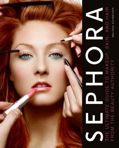 Sephora: The Ultimate Guide to Makeup, Skin, and Hair from the Beauty Authority (Hardcover) - Thumbnail 0
