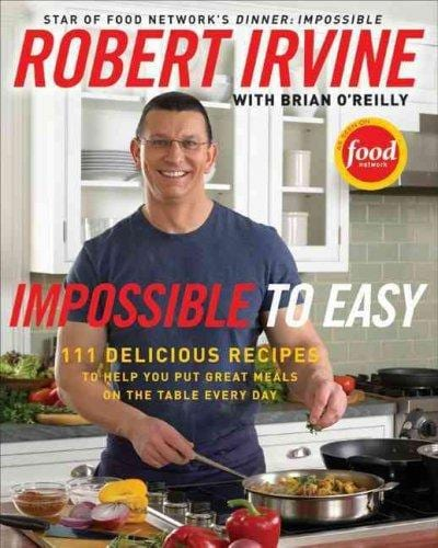 Impossible to Easy: 111 Delicious Recipes to Help You Put Great Meals on the Table Every Day (Hardcover)