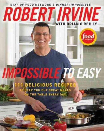 Impossible to Easy: 111 Delicious Recipes to Help You Put Great Meals on the Table Every Day (Hardcover) - Thumbnail 0