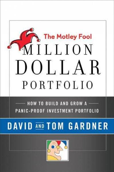 The Motley Fool Million Dollar Portfolio: How To Build And Grow A Panic-Proof Investment Portfolio (Hardcover)