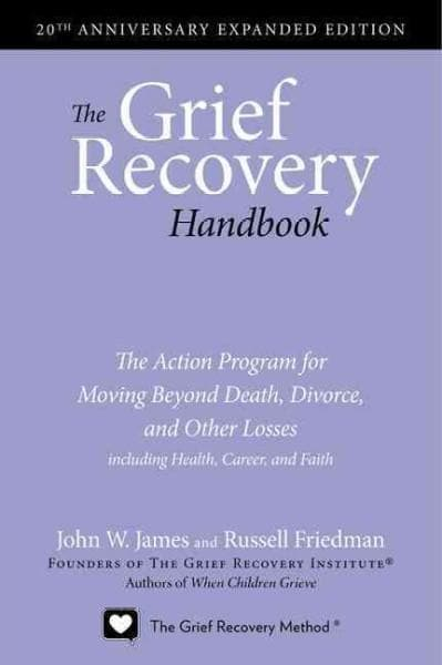 The Grief Recovery Handbook: The Action Program for Moving Beyond Death, Divorce, and Other Losses Including Heal... (Paperback)