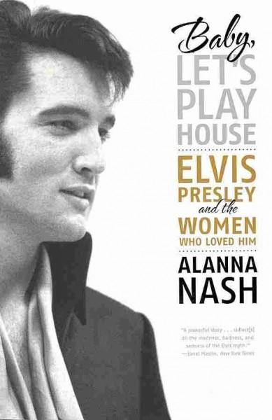 Baby, Let's Play House: Elvis Presley and the Women Who Loved Him (Paperback)