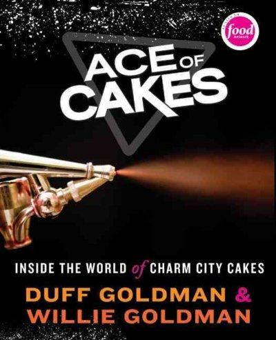 Ace of Cakes: Inside the World of Charm City Cakes (Hardcover)