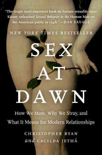 Sex at Dawn: How We Mate, Why We Stray, and What It Means for Modern Relationships (Paperback)