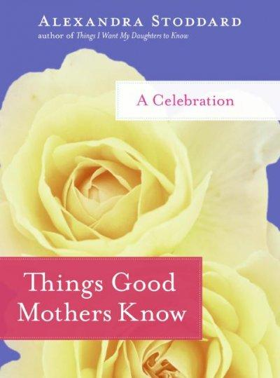 Things Good Mothers Know: A Celebration (Hardcover)