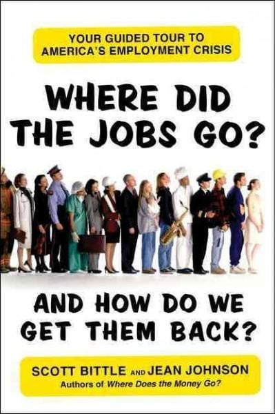 Where Did the Jobs Go-And How Do We Get Them Back?: Your Guided Tour to America's Employment Crisis (Paperback)