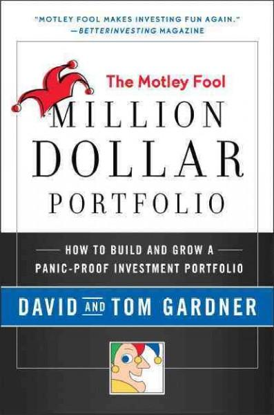 The Motley Fool Million Dollar Portfolio: How to Build and Grow a Panic-Proof Investment Portfolio (Paperback)