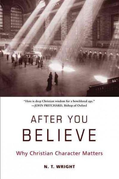 After You Believe: Why Christian Character Matters (Paperback)
