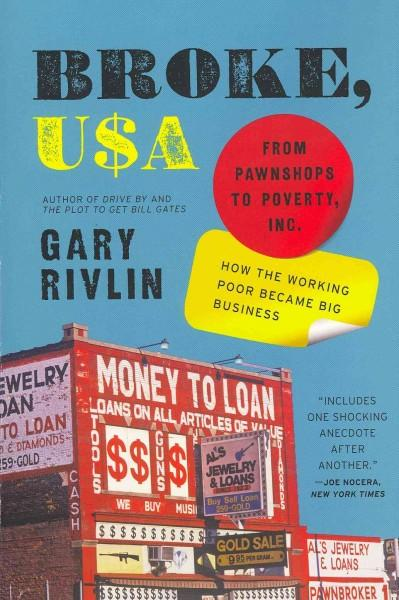 Broke, USA: From Pawnshops to Poverty, Inc.--How the Working Poor Became Big Business (Paperback)