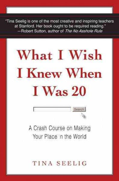 What I Wish I Knew When I Was 20: A Crash Course on Making Your Place in the World (Hardcover)