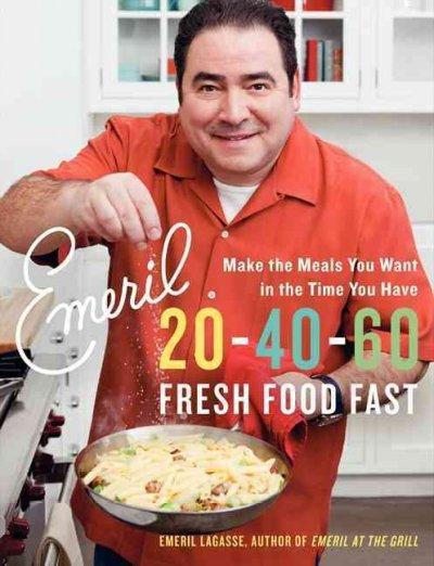 Emeril 20-40-60: Fresh Food Fast (Paperback)