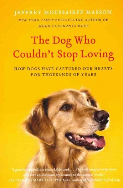The Dog Who Couldn't Stop Loving: How Dogs Have Captured Our Hearts for Thousands of Years (Paperback)