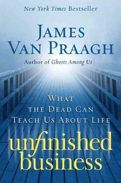 Unfinished Business: What the Dead Can Teach Us About Life (Paperback)