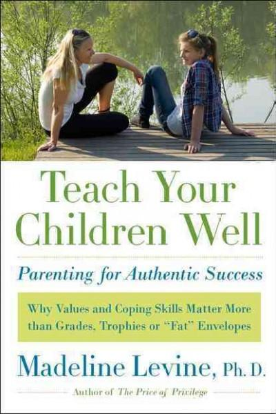 Teach Your Children Well: Parenting for Authentic Success (Hardcover)