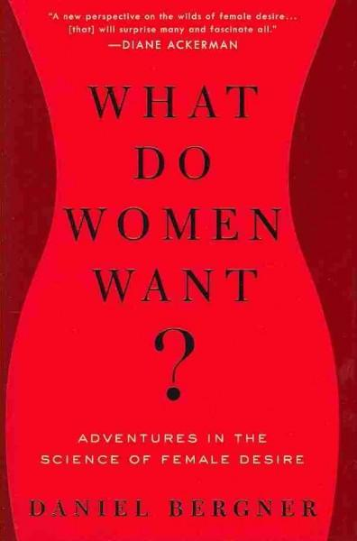 What Do Women Want?: Adventures in the Science of Female Desire (Hardcover)