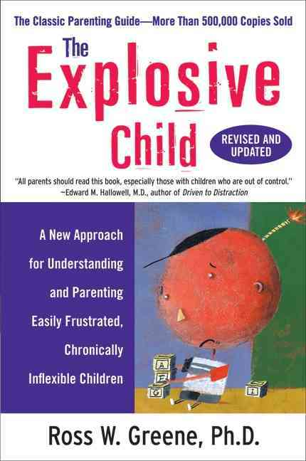 The Explosive Child: A New Approach for Understanding and Parenting Easily Frustrated, Chronically Inflexible Chi... (Paperback)