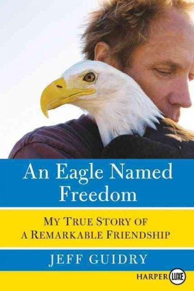 An Eagle Named Freedom: My True Story of a Remarkable Friendship (Paperback)