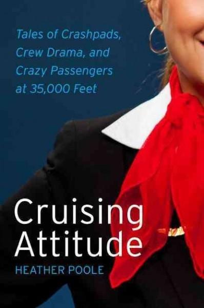 Cruising Attitude: Tales of Crashpads, Crew Drama, and Crazy Passengers at 35,000 Feet (Paperback)