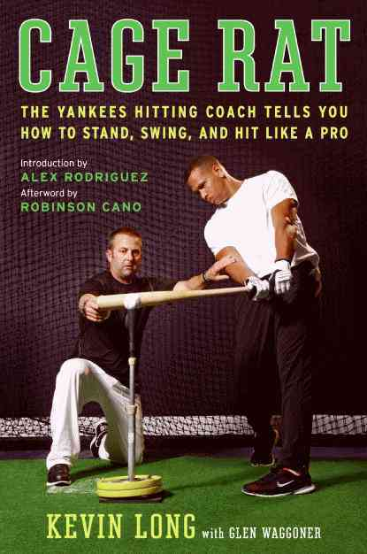 Cage Rat: Lessons from a Life in Baseball by the Yankees Hitting Coach (Hardcover)