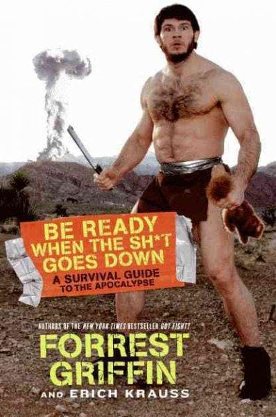 Be Ready When the Sh*t Goes Down: A Survival Guide to the Apocalypse (Hardcover)