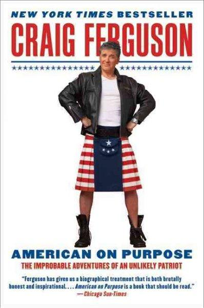 American on Purpose: The Improbable Adventures of an Unlikely Patriot (Paperback)