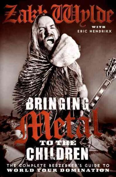 Bringing Metal to the Children: The Complete Berzerker's Guide to World Tour Domination (Hardcover)