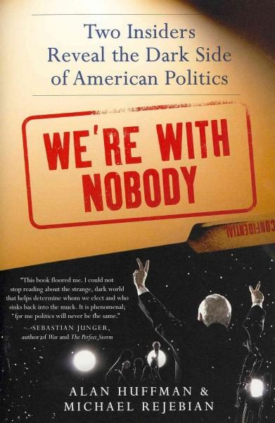 We're With Nobody: Two Insiders Reveal the Dark Side of American Politics (Paperback)