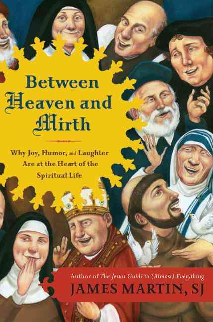 Between Heaven and Mirth: Why Joy, Humor, and Laughter Are at the Heart of the Spiritual Life (Paperback)