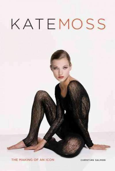 Kate Moss: The Making of an Icon (Hardcover)