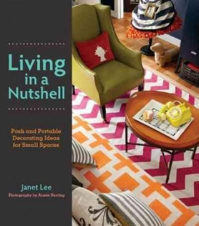 Living in a Nutshell: Posh and Portable Decorating Ideas for Small Spaces (Hardcover)