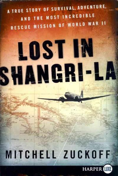 Lost in Shangri-La: A True Story of Survival, Adventure, and the Most Incredible Rescue Mission of World War II (Paperback)