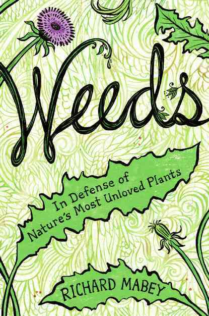 Weeds: In Defense of Nature's Most Unloved Plants (Hardcover)