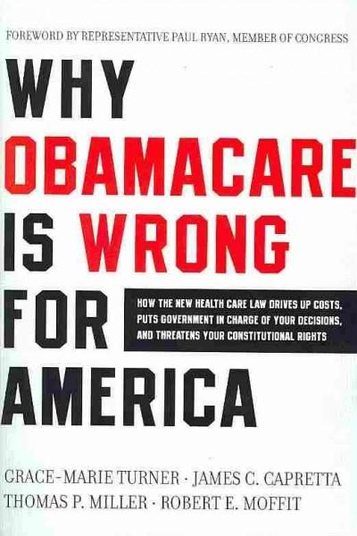 Why Obamacare Is Wrong for America: How the New Health Care Law Drives Up Costs, Puts Government in Charge of You... (Paperback)